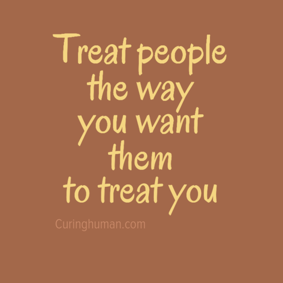 treat people that way you want them to treat you